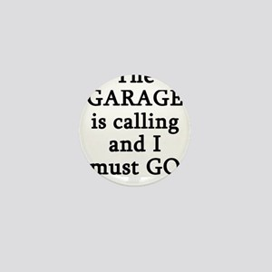 The Garage Is Calling I Must Go Mini Button
