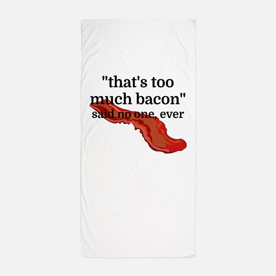 That's too much bacon - said no one, e Beach Towel