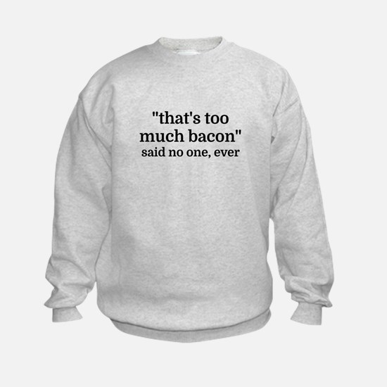 That's too much bacon - said no on Sweatshirt