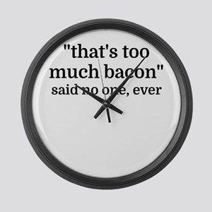 That's too much bacon - said no o Large Wall Clock
