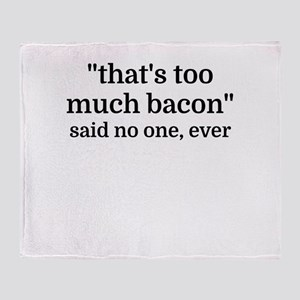 That's too much bacon - said no one, Throw Blanket