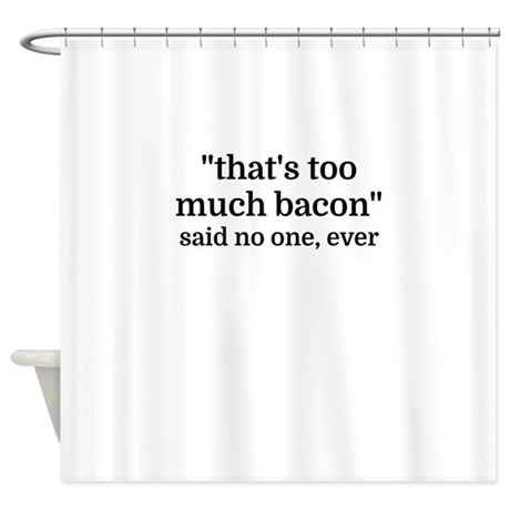 Thatu0027s Too Much Bacon   Said No One Shower Curtain