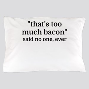 That's too much bacon - said no one, e Pillow Case