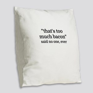 That's too much bacon - said n Burlap Throw Pillow