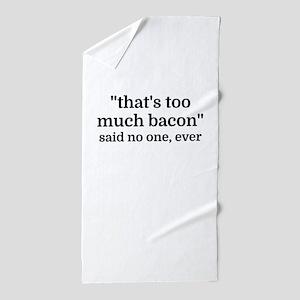 That's too much bacon - said no one, e Beach Towel