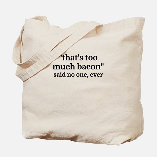 That's too much bacon - said no one, ever Tote Bag
