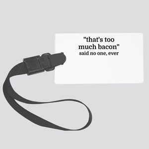 That's too much bacon - said no Large Luggage Tag
