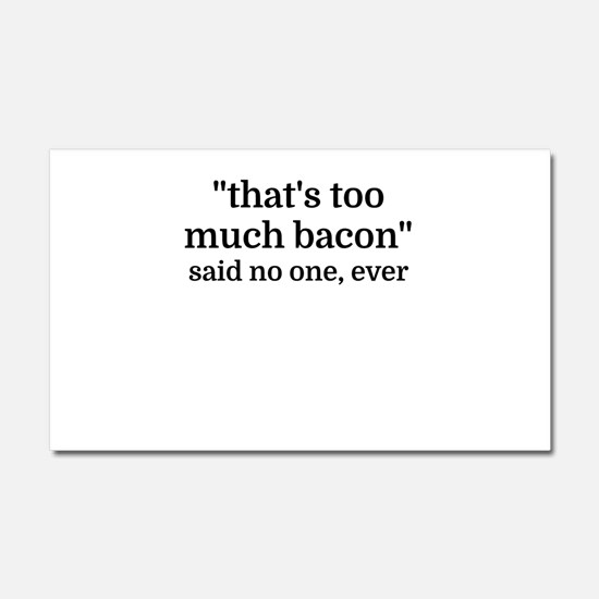 That's too much bacon - said no Car Magnet 20 x 12
