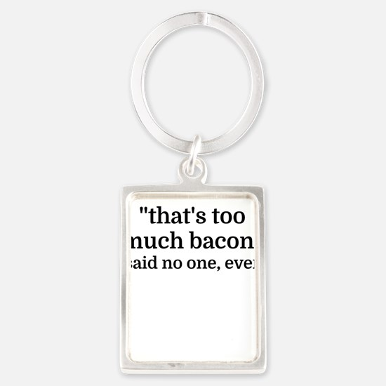 That's too much bacon - said no one, eve Keychains