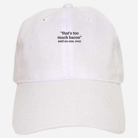 That's too much bacon - said no one, ever Baseball Baseball Cap