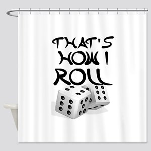 That's How I Roll Shower Curtain