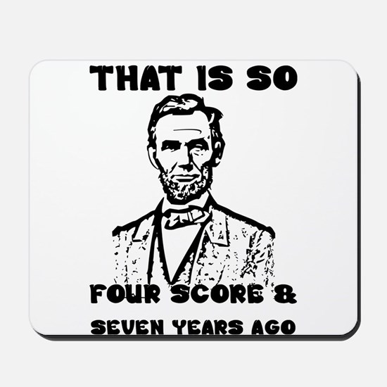 That Is So Four Score & Seven Years Ago Mousepad