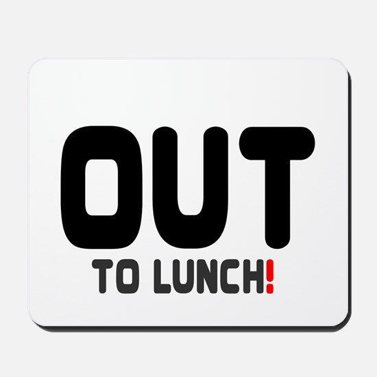 OUT TO LUNCH! Mousepad