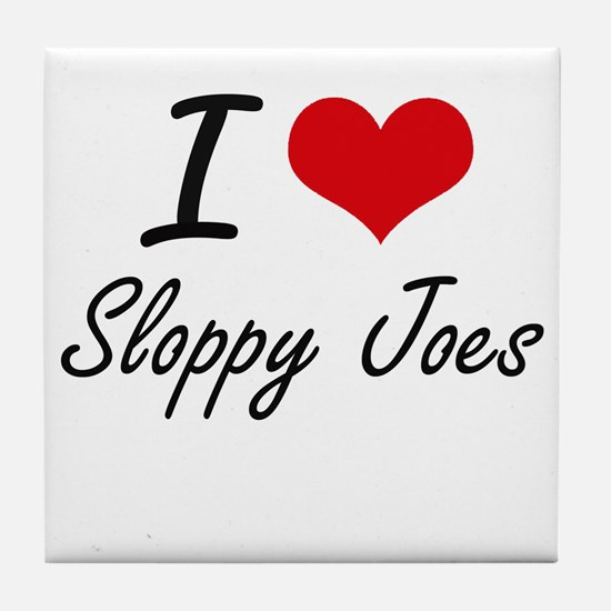 I love Sloppy Joes Tile Coaster