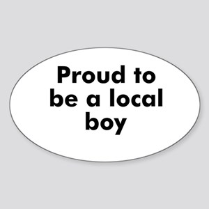 Proud to be a local boy Oval Sticker