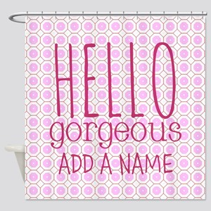 "Pink ""Hello Gorgeous"" Shower Curtain"