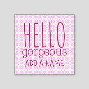 "Pink ""Hello Gorgeous"" Square Sticker 3"" x 3"""