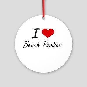 I love Beach Parties Round Ornament