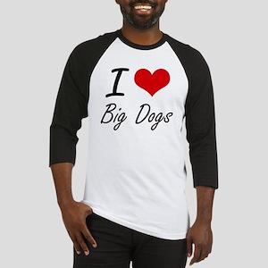 I love Big Dogs Baseball Jersey