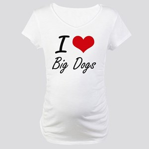 I love Big Dogs Maternity T-Shirt