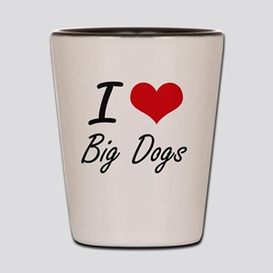 I love Big Dogs Shot Glass