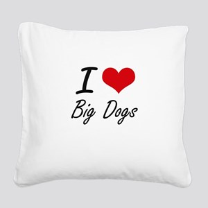 I love Big Dogs Square Canvas Pillow