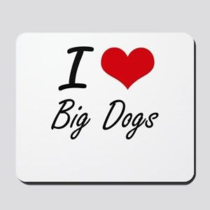 I love Big Dogs Mousepad