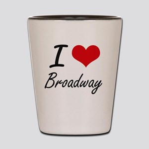 I love Broadway Shot Glass