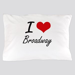 I love Broadway Pillow Case