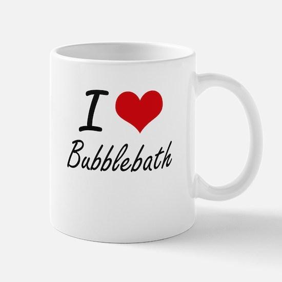 I love Bubblebath Mugs