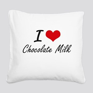 I love Chocolate Milk Square Canvas Pillow