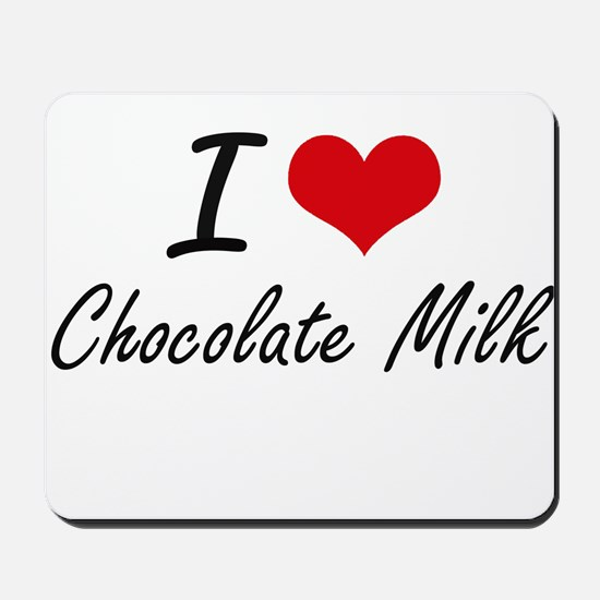 I love Chocolate Milk Mousepad