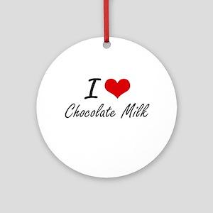 I love Chocolate Milk Round Ornament