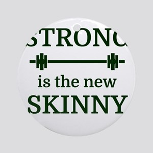STRONG is the new SKINNY Round Ornament