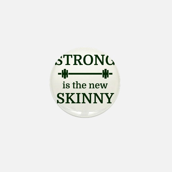 STRONG is the new SKINNY Mini Button