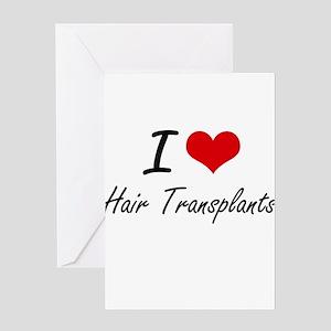 I love Hair Transplants Greeting Cards