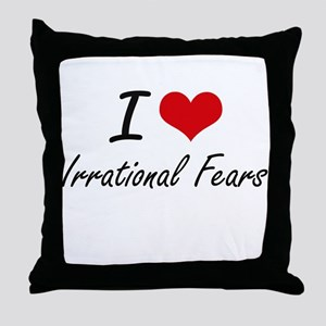 I love Irrational Fears Throw Pillow
