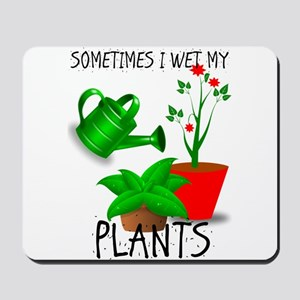 Sometimes I Wet My Plants Mousepad