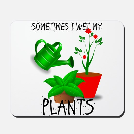 Sometimes I Wet My Plants Mousepad