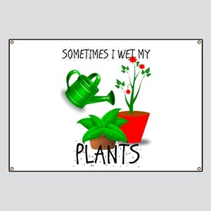 Sometimes I Wet My Plants Banner