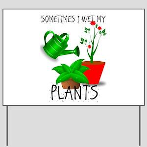Sometimes I Wet My Plants Yard Sign