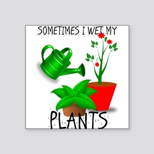 Sometimes I Wet My Plants Sticker