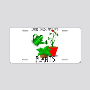Sometimes I Wet My Plants Aluminum License Plate