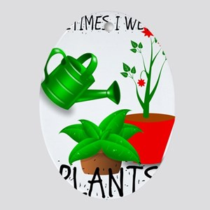 Sometimes I Wet My Plants Oval Ornament