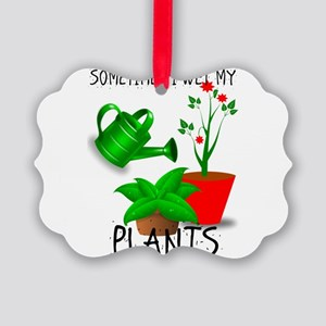 Sometimes I Wet My Plants Picture Ornament