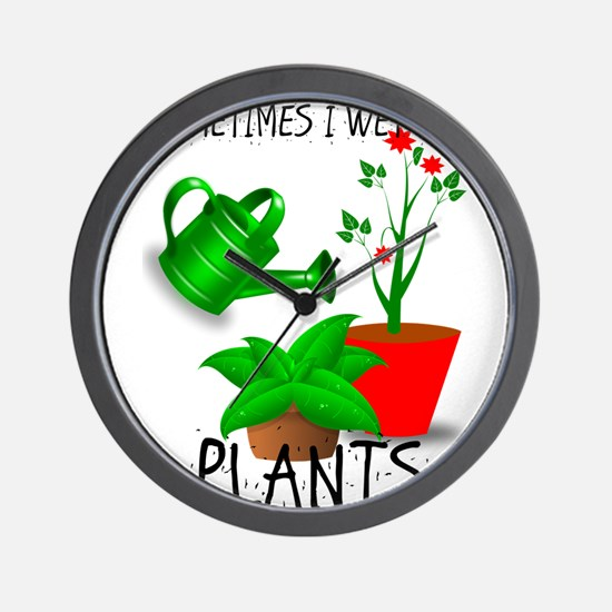 Sometimes I Wet My Plants Wall Clock