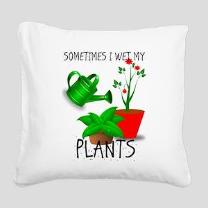 Sometimes I Wet My Plants Square Canvas Pillow