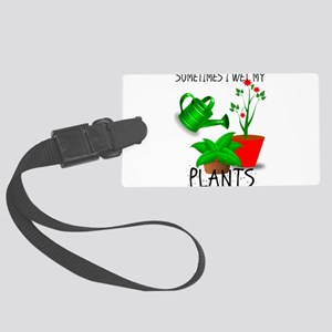 Sometimes I Wet My Plants Large Luggage Tag