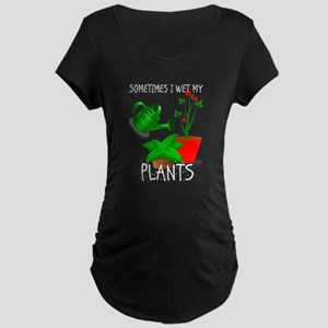 Sometimes I Wet My Plants Maternity T-Shirt