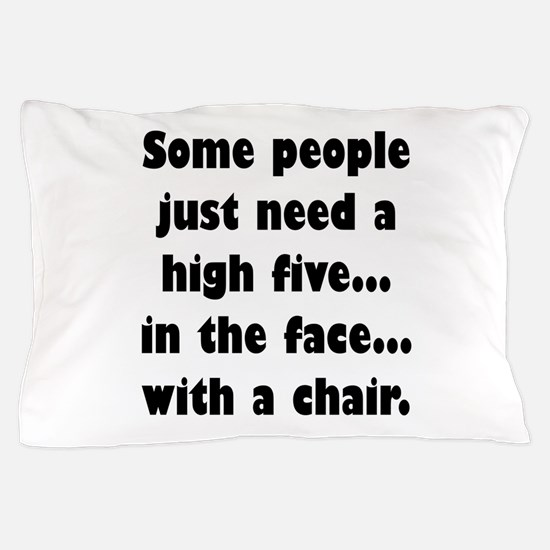 Some people just need a high five...in Pillow Case